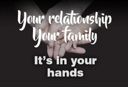 Your relationship, your family. It's in your hands.